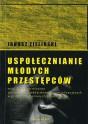 ZIELIŃSKI Janusz - Uspołecznianie młodych przestępców. ISBN 978-83-63359-52-2