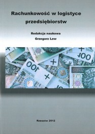 LEW Grzegorz (Redakcja naukowa) - Rachunkowość w logistyce przedsiębiorstw. ISBN 978-83-63359-28