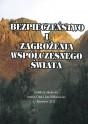 OLAK Antoni, OLEKSIEWICZ Iza (Redakcja naukowa) - Bezpieczeństwo i zagrożenia współczesnego świata. ISBN 978-83-63359-64-5