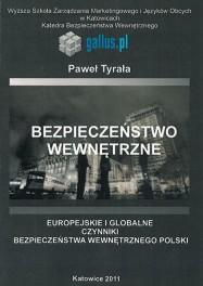 TYRAŁA Paweł - Bezpieczeństwo wewnętrzne. Europejskie i globalne czynniki bezpieczeństwa wewnętrznego... ISBN 978-83-63359-72-0
