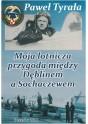 TYRAŁA Paweł - Moja lotnicza przygoda między Dęblinem a Sochaczewem. ISBN 978-83-63359-13-3