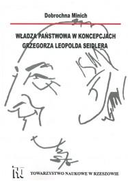 MINICH Dobrochna - Władza państwowa w koncepcjach Grzegorza Leopolda Seidlera. ISBN 978-83-63359-33-1