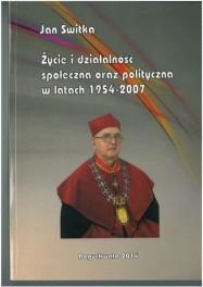Jan Świtka - Życie i działalność społeczna oraz polityczna w latach 1954-2007. ISBN 978-83-63359-29-4