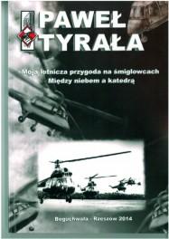 Paweł Tyrała Moja lotnicza przygoda na śmigłowcach.Między niebem a katedrą ISBN 978-83-63359-61-4