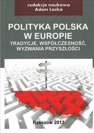 Laska Adam - Polityka POlska w Europie.ISBN:978-83-63359-41-6