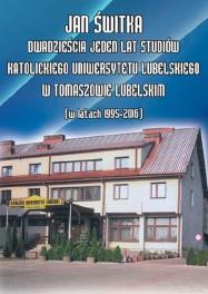Jan Świtka - Dwadzieścia jeden lat studiów Katolickiego Uniwersytetu Lubelskiego w Tomaszowie Lubelskim